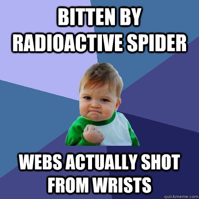 bitten by radioactive spider webs actually shot from wrists - Success Kid