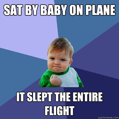 sat by baby on plane it slept the entire flight - Success Kid