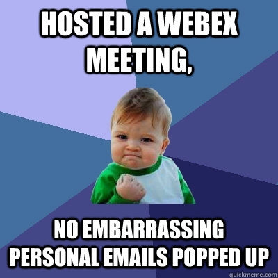 hosted a webex meeting no embarrassing personal emails popp - Success Kid
