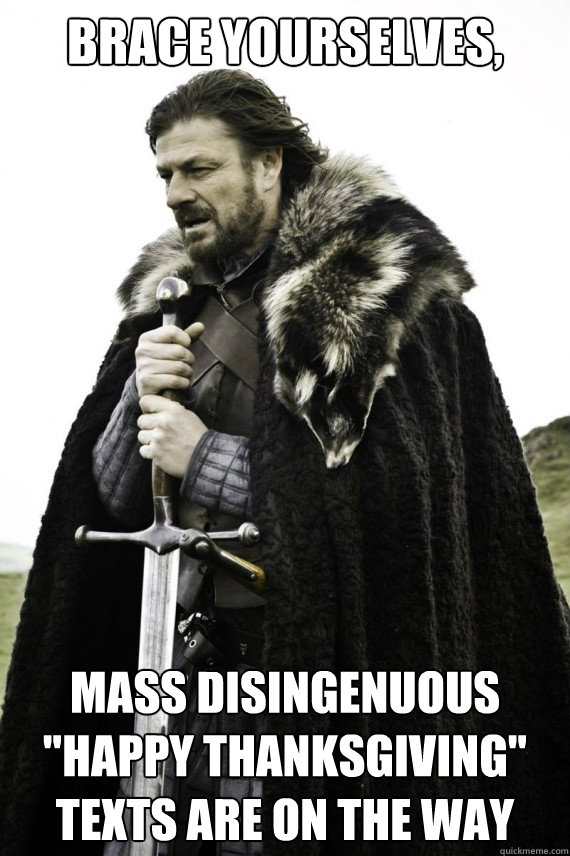 brace yourselves mass disingenuous happy thanksgiving tex - Brace yourself