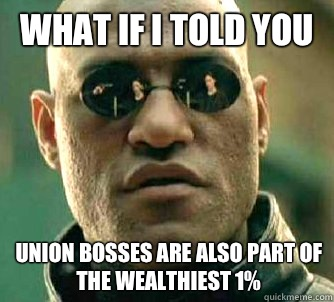 What if I told you Union bosses are also part of the wealthi - What if I told you