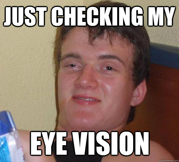 just checking my eye vision - 10 Guy