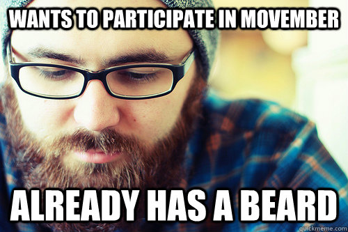 wants to participate in movember already has a beard - Hipster Problems