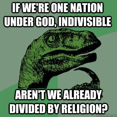 if were one nation under god indivisible arent we alread - Philosoraptor