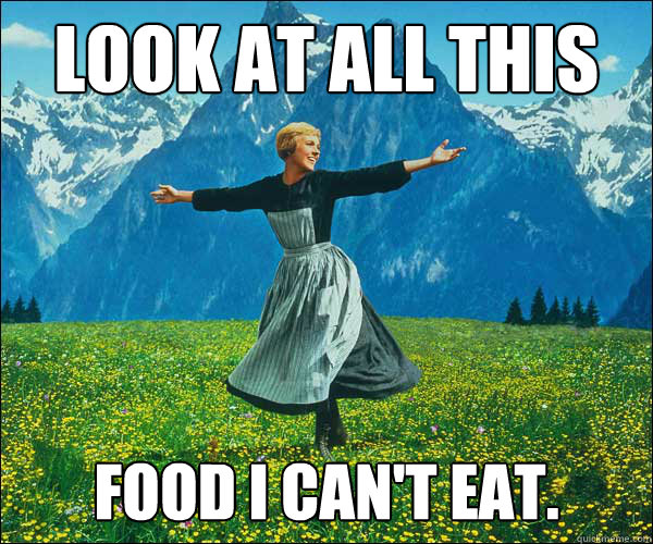 look at all this food i cant eat - Sound of Music