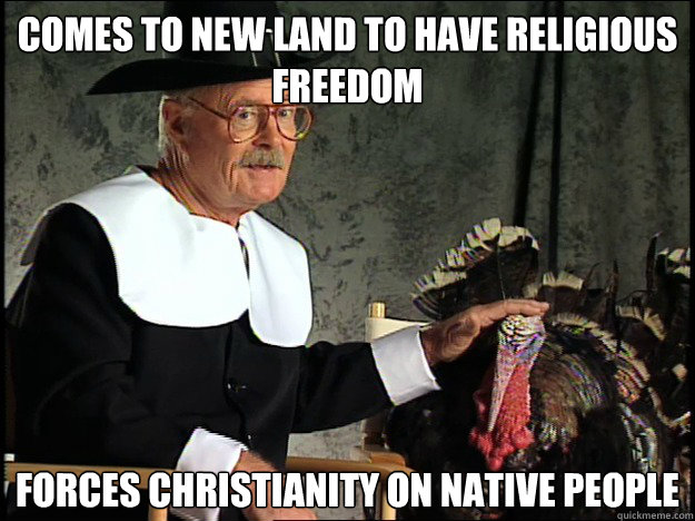 comes to new land to have religious freedom forces christian - Happy Thanksgiving Bitches