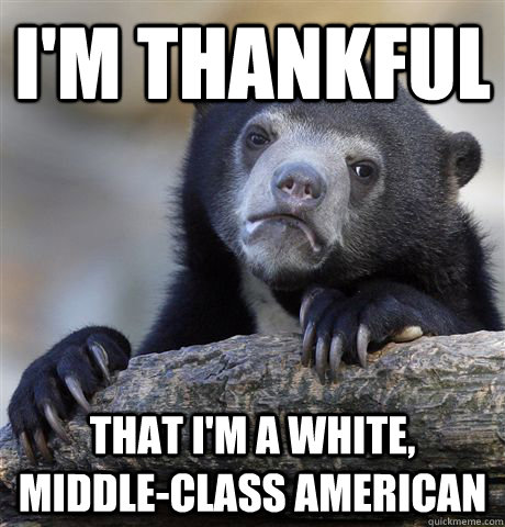 im thankful that im a white middleclass american - Confession Bear