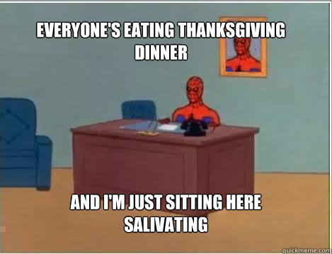 everyones eating thanksgiving dinner and im just sitting h - Spiderman