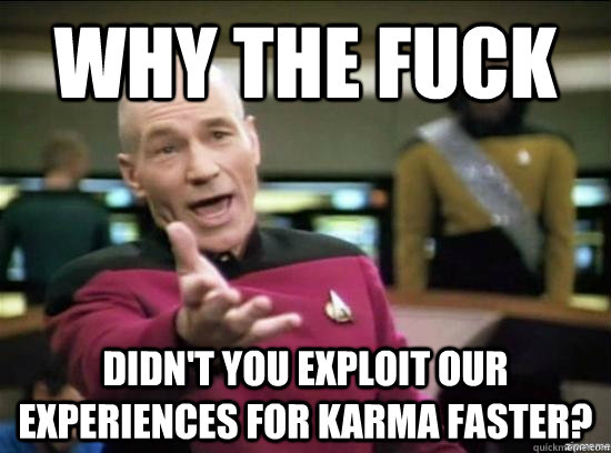 why the fuck didnt you exploit our experiences for karma fa - why the fuck picard