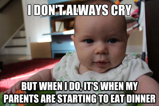 i dont always cry but when i do its when my parents are s - Most interesting newborn