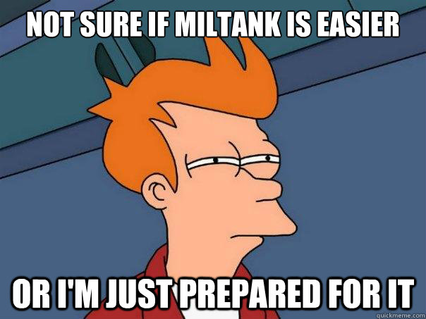 not sure if miltank is easier or im just prepared for it - Futurama Fry