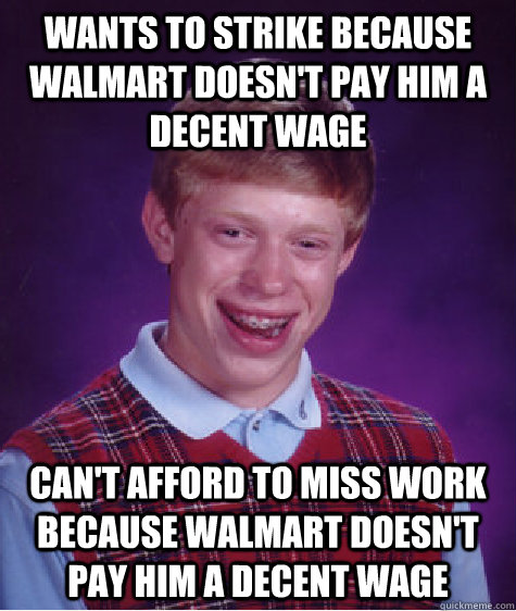 wants to strike because walmart doesnt pay him a decent wag - Bad Luck Brian
