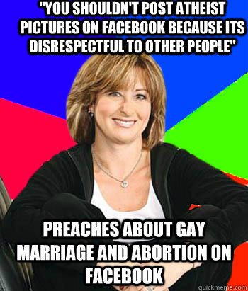 you shouldnt post atheist pictures on facebook because its - Sheltering Suburban Mom