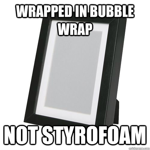 wrapped in bubble wrap not styrofoam - Good Guy Picture Frame