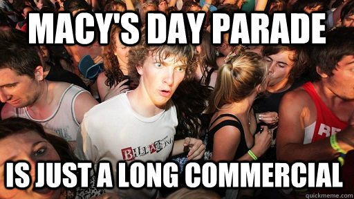 macys day parade is just a long commercial  - Sudden Clarity Clarence