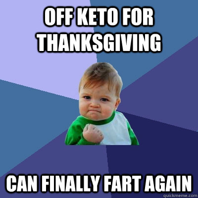 off keto for thanksgiving can finally fart again - Success Kid