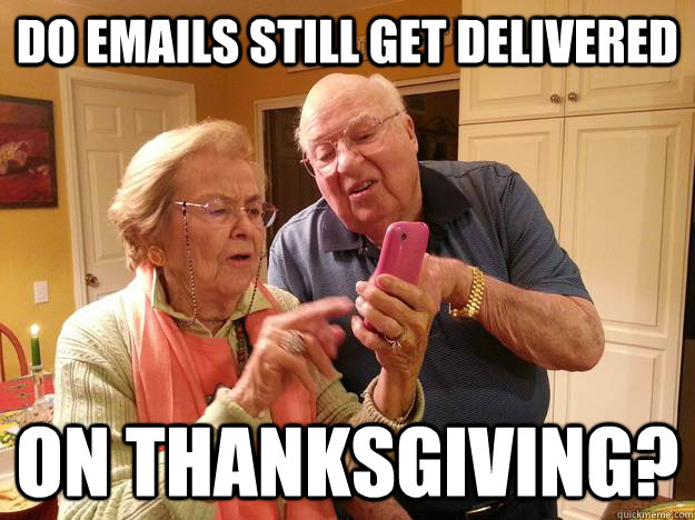 do emails still get delivered on thanksgiving - Technologically Challenged Grandparents