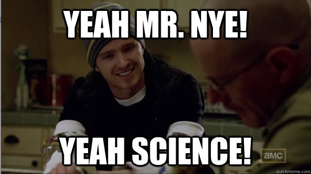yeah mr nye yeah science -