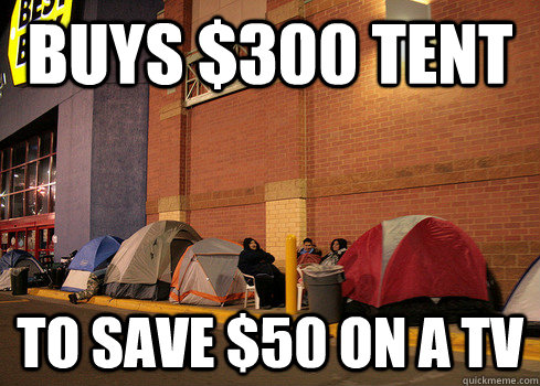 buys 300 tent to save 50 on a tv - Black Friday