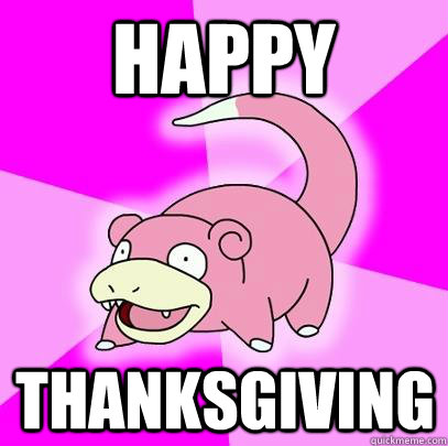 happy thanksgiving - Slowpoke