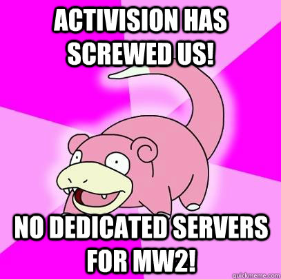 activision has screwed us no dedicated servers for mw2 - Slowpoke