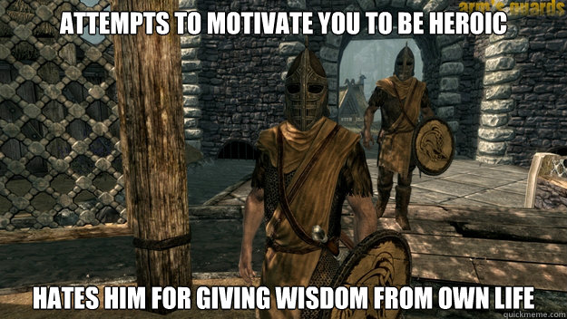 attempts to motivate you to be heroic hates him for giving w - Skyrim Guard Logic