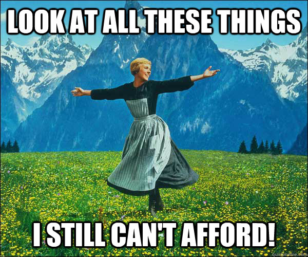 look at all these things i still cant afford - Sound of Music