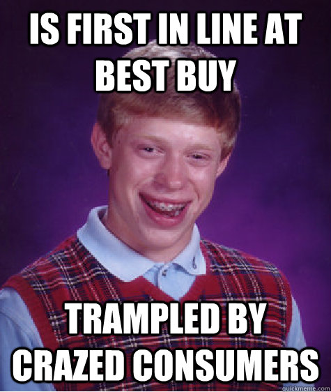 is first in line at best buy trampled by crazed consumers - Bad Luck Brian