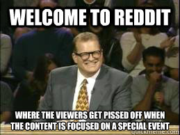 welcome to reddit where the viewers get pissed off when the  - Welcome to Reddit