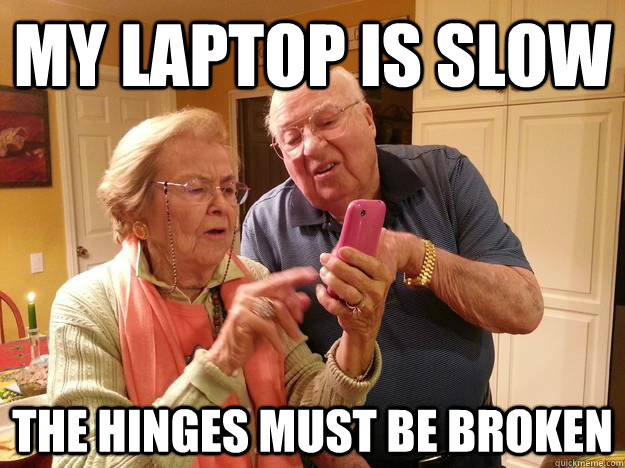 my laptop is slow the hinges must be broken - Technologically Challenged Grandparents