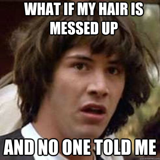 what if my hair is messed up and no one told me - conspiracy keanu