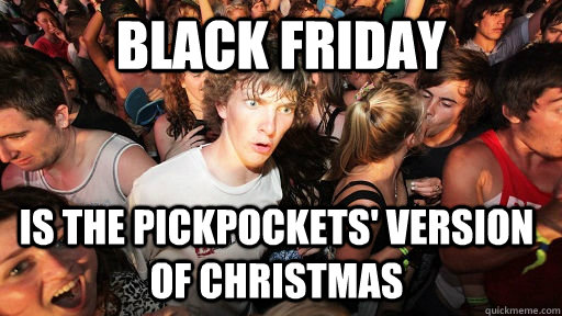 black friday is the pickpockets version of christmas - Sudden Clarity Clarence
