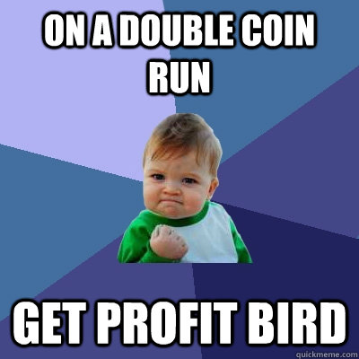 on a double coin run get profit bird - Success Kid