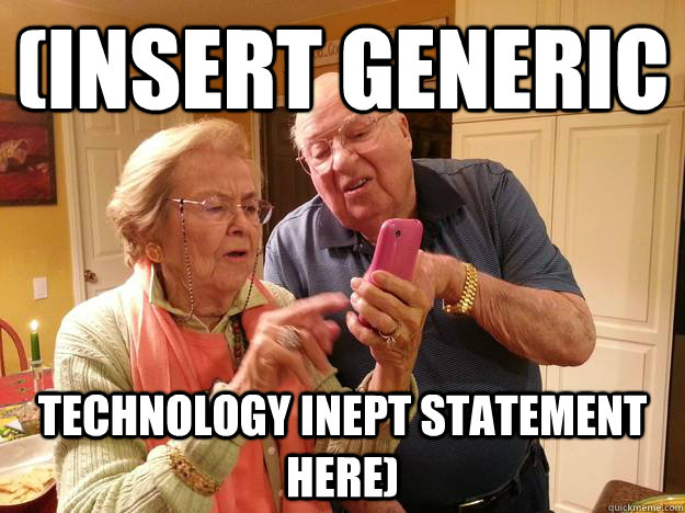 insert generic technology inept statement here - Technologically Challenged Grandparents