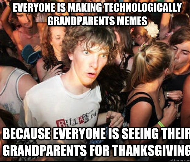 everyone is making technologically grandparents memes becaus - SUDDEN REALISATION