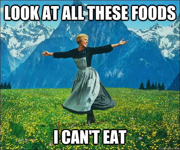 look at all these foods i cant eat - Sound of Music