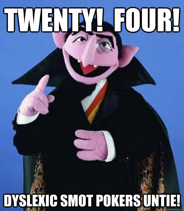 twenty four dyslexic smot pokers untie - Counting Hobbits