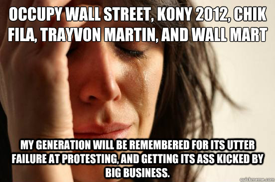 occupy wall street kony 2012 chik fila trayvon martin an - First World Problems