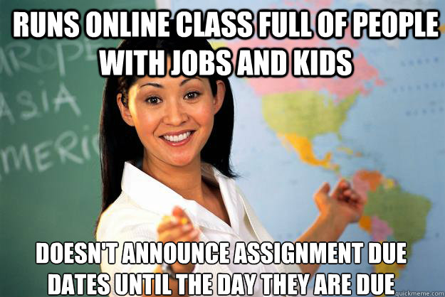 runs online class full of people with jobs and kids doesnt  - Unhelpful High School Teacher