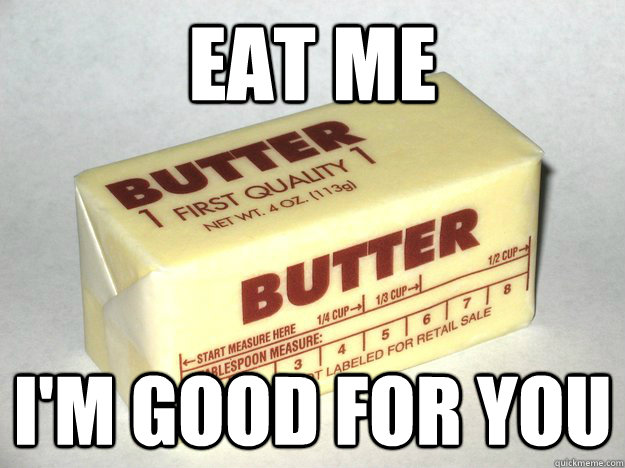 eat me im good for you - Bad Advice Butter