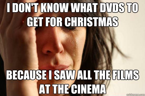 i dont know what dvds to get for christmas because i saw al - First World Problems