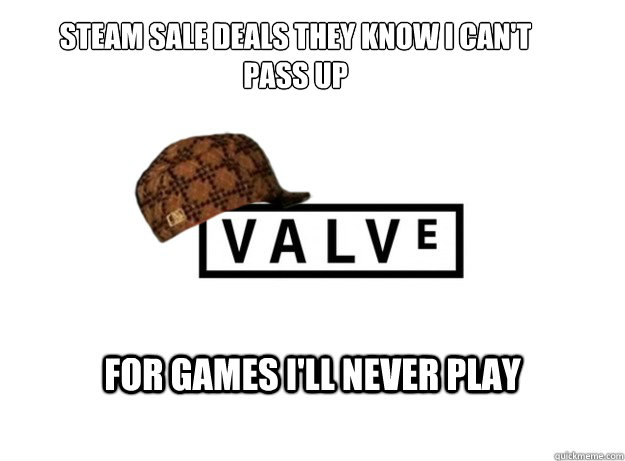steam sale deals they know i cant pass up for games ill ne - Scumbag Valve