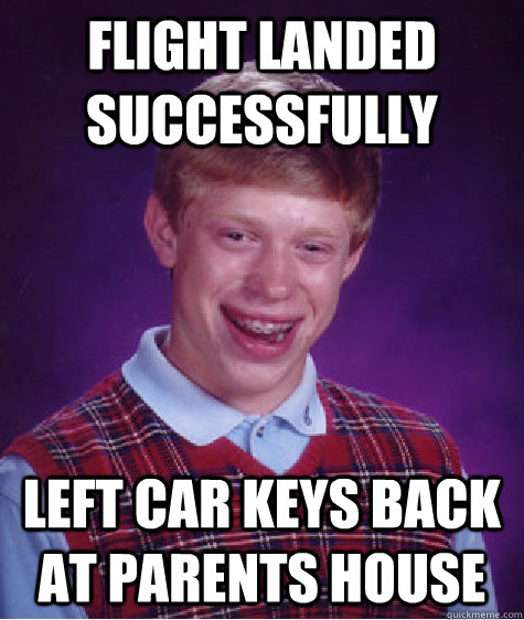 flight landed successfully left car keys back at parents hou - Bad Luck Brian