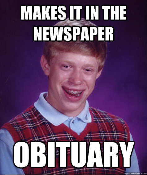 makes it in the newspaper obituary - Bad Luck Brian