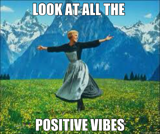 LOOK AT ALL THE  POSITIVE VIBES - Look at all the