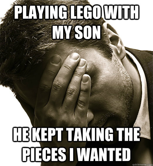 playing lego with my son he kept taking the pieces i wanted -