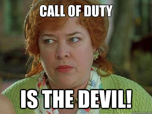 call of duty is the devil - Mama Boucher