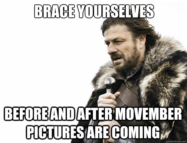 brace yourselves before and after movember pictures are comi - Brace Yourself
