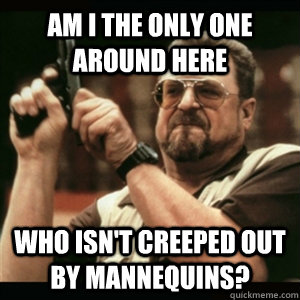 am i the only one around here who isnt creeped out by manne - Am I The Only One Round Here