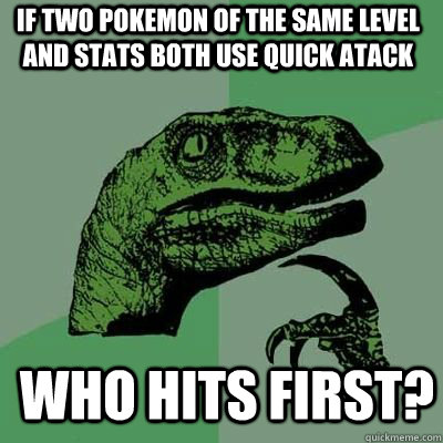 if two pokemon of the same level and stats both use quick at - Philosoraptor